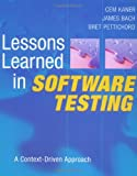 Lessons Learned in Software Testing: A Context-Driven Approach by Cem Kaner, James Bach and Bret Pettichord