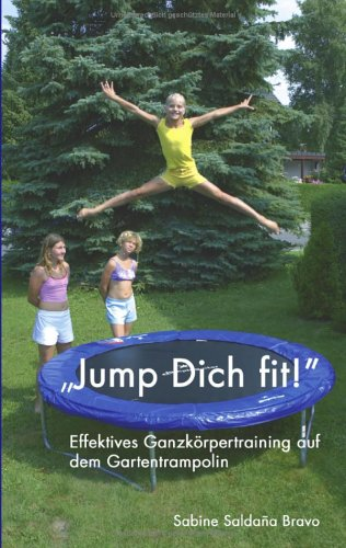 Jump Dich fit!: Effektives Ganzkörpertraining auf dem Gartentrampolin