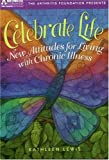 Celebrate Life: New Attidues For Living With Chronic Illness