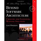 Beyond Software Architecture: Creating and Sustaining Winning Solutions (Addison-Wesley Signature)by Luke Hohmann