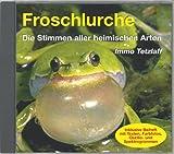 Froschlurche -  Die Stimmen aller heimischen Arten: Alle heimischen Froschlurche -