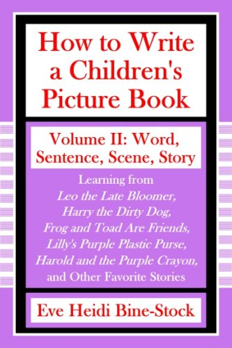 How to Write a Children's Picture Book Volume II: Word, Sentence, Scene, Story: Learning from Leo the Late Bloomer, Harr
