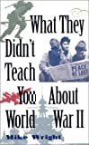 What They Didn't Teach You About World War II (0743445139) by Wright, Michael