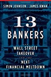 Image of 13 Bankers: The Wall Street Takeover and the Next Financial Meltdown