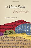 By Kazuaki Tanahashi The Heart Sutra: A Comprehensive Guide to the Classic of Mahayana Buddhism [Hardcover]