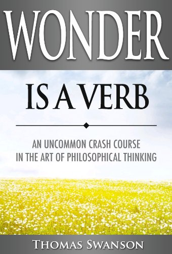 Wonder is a Verb: An Uncommon Crash Course in the Art of Philosophical Thinking
