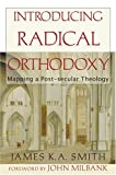 Introducing Radical Orthodoxy: Mapping a Post-secular Theology (1842273507) by James K.A. Smith