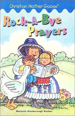 Rock-A-Bye-Prayers : Selected Scripture from the Authorized King James Version, DECKER, MARJORIE,MAHAN, BEN,NEZ, JOHN,STOCKHAM, JESS,TITLEMAN, LYNN
