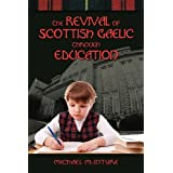 The Revival of Scottish Gaelic Through Educationby William James Michael...
