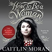 How to Be a Woman   [Caitlin Moran]