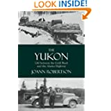 The Yukon: Live between the Gold Rush and the Alaska Highway