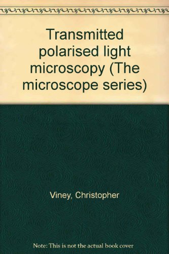Transmitted Polarised Light Microscopy (The Microscope Series)