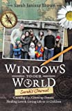 Windows to Our World: Sarah's Journal - Growing Up, Crossing Oceans, Finding Love & Giving Life to 10 Children Sarah Janisse Brown