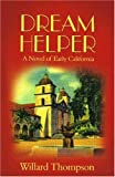 Dream Helper, A Novel of Early California, Winner of the 2008 IBPA Gold Medal for Best Regional Fiction in the West Pacific Region