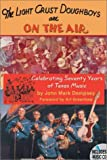 The Light Crust Doughboys Are on the Air: Celebrating Seventy Years of Texas Music (Evelyn Oppenheimer Series)