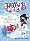 Hattie B, Magical Vet: The Mermaid's Tail (Book 4)