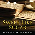 Sweet Like Sugar Audiobook by Wayne Hoffman Narrated by Michael Goldstrom