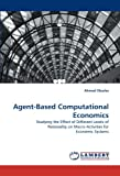 Agent-Based Computational Economics: Studying the Effect of Different Levels of Rationality on Macro-Activities for Economic Systems (3843389225) by Okasha, Ahmed
