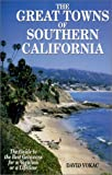 The Great Towns of Southern California: The Guide to the Best Getaways for a Vacation of a Lifetime