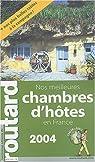 Guide du Routard : Nos meilleures chambres d'h�tes France 2004/2005 par Josse