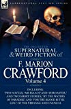 The Collected Supernatural and Weird Fiction of F. Marion Crawford: Volume 4-Including Two Novels, mr Isaacs and Zoroaster,  and Two Short Stories