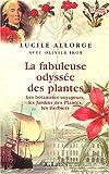 echange, troc Lucile Allorge, Olivier Ikor - La fabuleuse odyssée des plantes : Les botanistes voyageurs, les Jardins des plantes, les Herbiers