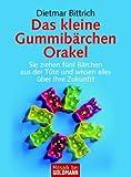 Das kleine Gummibärchen Orakel: Sie ziehen fünf Bärchen aus der Tüte und wissen alles über Ihre Zukunft! - Dietmar Bittrich