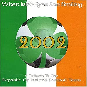 When Irish Eyes Are Smiling - Tribute To Irish Football Team