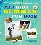 Claire Gillman The Kids' Summer Fun Book: Great Games, Activities, and Adventures for the Entire Family