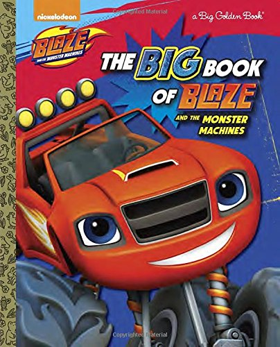 The Big Book of Blaze and the Monster Machines (Blaze and the Monster Machines) (Big Golden Books)