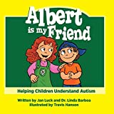 img - for Albert is My Friend: Helping Children Understand Autism book / textbook / text book