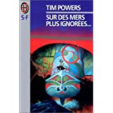 Sur des mers plus ignor�espar Tim Powers