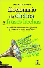 Diccionario De Dichos Y Frases Hechas: Alberto Buitrago Jimenez