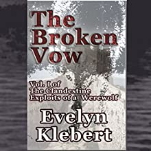 The Broken Vow: Vol. I of the Clandestine Exploits of a Werewolf (       UNABRIDGED) by Evelyn Klebert Narrated by Evelyn Klebert