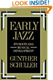 Early Jazz: Its Roots and Musical Development (The History of Jazz)