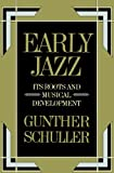 Early Jazz: Its Roots and Musical Development (History of Jazz) (0195040430) by Schuller, Gunther