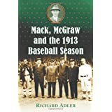 Mack, McGraw And The 1913 Baseball Season ~ Rich Adler