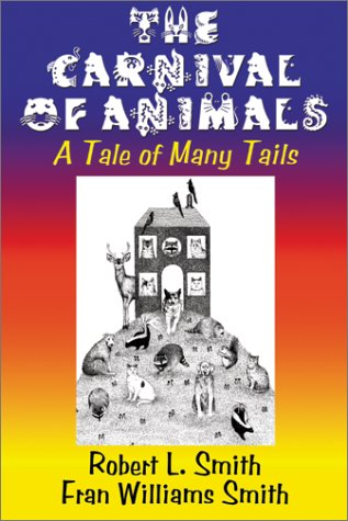 Carnival of Animals : A Tale of Many Tails, ROBERT L. SMITH, FRAN WILLIAMS SMITH