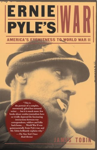 Ernie Pyle's War: America's Eyewitness to World War II