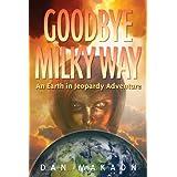 Goodbye Milky Way: An Earth in Jeopardy Adventure ~ Dan Makaon