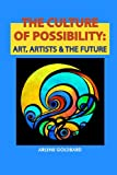 The Culture of Possibility: Art, Artists & The Future