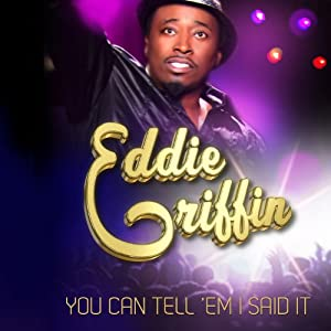 You Can Tell 'Em I Said It | [Eddie Griffin]