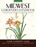 Midwest Gardeners Handbook: Your Complete Guide: Select - Plan - Plant - Maintain - Problem-solve - Illinois, Indiana, Iowa, Kansas, Michigan, ... North Dakota, Ohio, South Dakota, Wisconsin