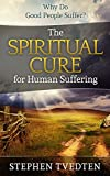 Why Do Good People Suffer?: The Spiritual Cure for Human Suffering