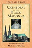 Cathedral of the Black Madonna: The Druids and the Mysteries of Chartres (1594770204) by Markale, Jean