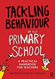 Tackling Behaviour in your Primary School: A practical handbook for teachers Ken Reid