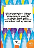 img - for 100 Statements about Likeable Social Media: How to Delight Your Customers, Create an Irresistible Brand, and Be Generally Amazing on Facebook That a book / textbook / text book
