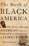 The Birth of Black America: The First African Americans and the Pursuit of Freedom at Jamestown