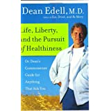 """Life, Liberty, and the Pursuit of Healthiness: Dr. Dean's Commonsense Guide for Anything That Ails Youvon """"Dean Edell"""""""