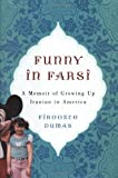 Funny in Farsi : A Memoir of Growing up Iranian in America (1400060400) by Dumas, Firoozeh